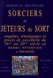 Marcelle Bouteiller - Sorciers et jeteurs de sort - Enquêtes, témoignages et procès de sorcellerie du 16e au 20e siècle en Berry, Nivernais et Sologne.