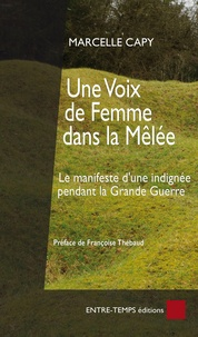 Marcelle Capy - Une voix de femme dans la mêlée : le manifeste d'une journaliste féministe contre la guerre, 1916 : version intégrale non-censurée.
