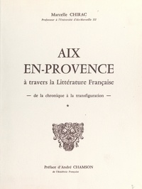 Marcelle Chirac et André Chamson - Aix en-Provence à travers la littérature française : de la chronique à la transfiguration (1).