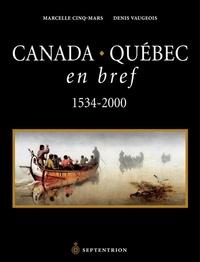 Marcelle Cinq-Mars et Denis Vaugeois - Canada-Québec en bref - 1534-2000.
