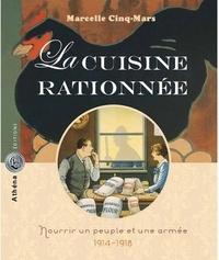 Marcelle Cinq-Mars - La cuisine rationnée - Nourrir un peuple et une armée (1914-1918).