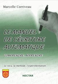 Marcelle Corriveau - Le manuel de l'écriture automatique - Comprendre, apprendre. Le vécu, la méthode, l'expérimentation.