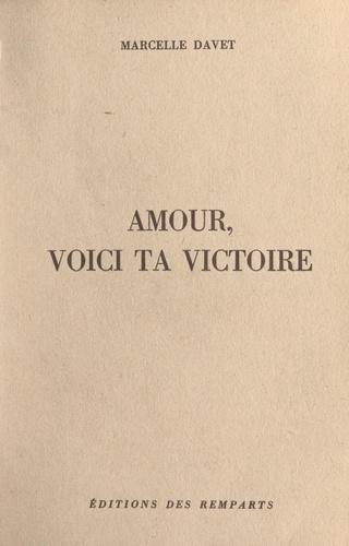 Amour, voici ta victoire