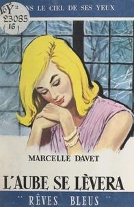 Marcelle Davet - L'aube se lèvera.