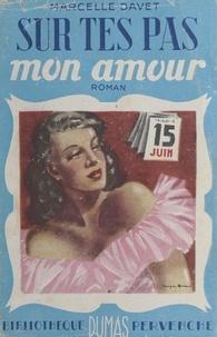 Marcelle Davet et Blanche Ducastel - Sur tes pas, mon amour.