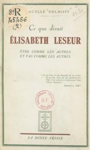 Marcelle Delmott et Félix Leseur - Ce que dirait Élisabeth Leseur - Être comme les autres et pas comme les autres.