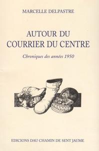 Marcelle Delpastre - Autour du Courrier du Centre - Chroniques des années 1950.