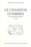 Marcelle Delpastre - Le chasseur d'ombres et autres psaumes (1960-1969).