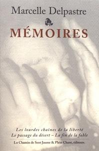 Marcelle Delpastre - Mémoires - Les lourdes chaînes de la liberté ; Le passage du désert ; La fin de la fable.