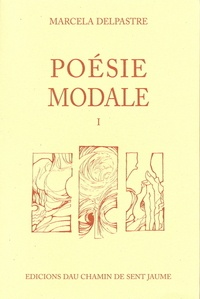 Marcelle Delpastre - Poésie modale Tome 1 : .