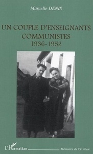 Marcelle Denis - Un couple d'enseignants communistes 1936-1952.