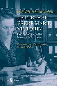 Marcelle Gauvreau et Yves Gingras - Lettres au frère Marie-Victorin - Correspondance sur la sexualité humaine.