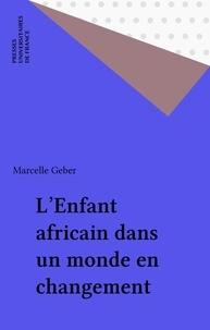 Marcelle Geber - L'enfant africain dans un monde en changement - Étude ethno-psychologique dans huit pays sud-africains.