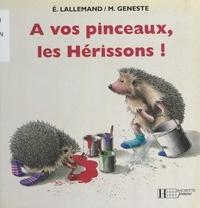 Marcelle Geneste et Evelyne Lallemand - À vos pinceaux, les Hérissons !.