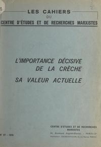 Marcelle Hertzog-Cachin et Françoise Lazard - L'importance décisive de la crèche - Sa valeur actuelle.