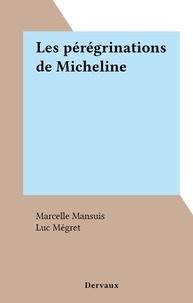 Marcelle Mansuis et Luc Mégret - Les pérégrinations de Micheline.