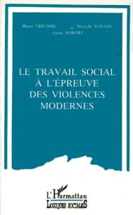 Marcelle Maugin et André Robert - Le travail social à l'épreuve des violences modernes.