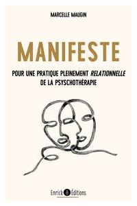 Marcelle Maugin - Manifeste - Pour une pratique pleinement relationnelle de la psychothérapie.