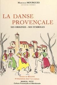 Marcelle Mourgues et Emmanuel Bellini - La danse provençale - Ses origines, ses symboles.