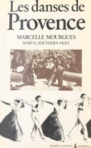 Marcelle Mourgues et Mary G. Southern-Holt - Les danses de Provence - Symbolisme et technique des danses typiques de Provence.