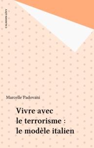 Marcelle Padovani - Vivre avec le terrorisme. - Le modèle italien.