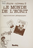 Marcelle Pechevy et Monique Presle - Le monde de l'écrit - Lecture niveau 2 : [livre de l'élève], exploitations pédagogiques.
