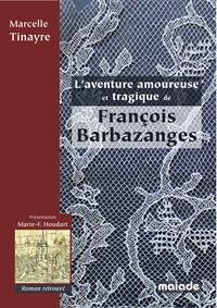 Marcelle Tinayre et Marie-France Houdart - L'aventure amoureuse et tragique de François Barbazanges.