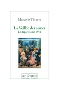 Marcelle Tinayre - La veillée des armes - Le départ : août 1914.