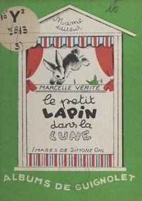 Marcelle Vérité et Simone Ohl - Le petit lapin dans la lune.