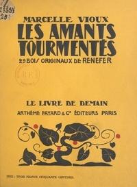Marcelle Vioux et  Renefer - Les amants tourmentés - 29 bois originaux.