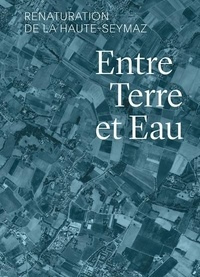 Marcellin Barthassat et Yves Bach - Entre terre et eau - Renaturation de la Haute-Seymaz.
