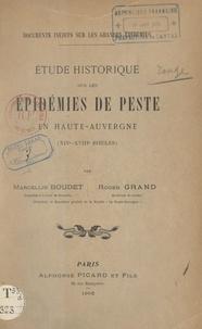 Marcellin Boudet et Roger Grand - Étude historique sur les épidémies de peste en Haute-Auvergne (XIVe-XVIIIe siècles).