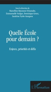 Marcelline Djeumeni Tchamabe et Emmanuelle Voulgre - Quelle Ecole pour demain ? - Enjeux, priorités et défis.