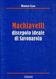 Marcello Caleo - Machiavelli discepolo ideale di Savonarola.