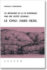 Marcello Carmagnani - Les mécanismes de la vie économique dans une société coloniale - Le Chili, 1680-1830.