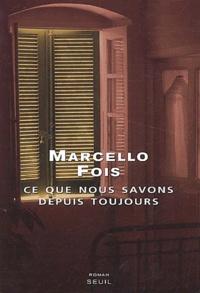 Marcello Fois - Ce que nous savons depuis toujours.