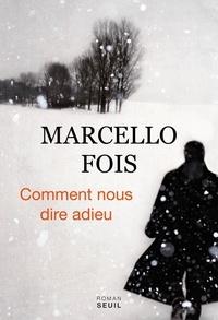 Marcello Fois - Comment nous dire adieu.