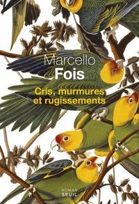 Marcello Fois - Cris, murmures et rugissements.