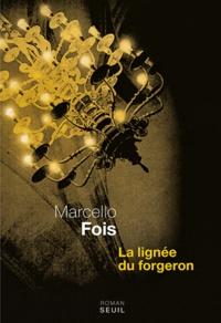 Marcello Fois - La lignée du forgeron.