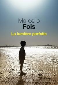 Marcello Fois - La lumière parfaite.