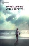 Marcello Fois - Luce perfetta.