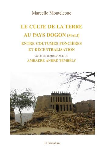 Marcello Monteleone - Le culte de la terre au pays Dogon (Mali) - Entre coutumes foncières et décentralisation.
