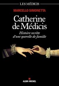 Marcello Simonetta - Catherine de Médicis - Histoire secrète d'une querelle de famille.