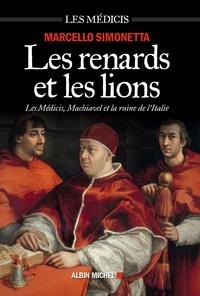 Marcello Simonetta - Les Renards et les lions - Les Médicis Machiavel et la ruine de l'Italie.