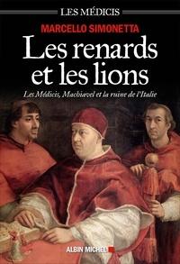 Marcello Simonetta - Les renards et les lions - Les Médicis, Machiavel et la ruine de l'Italie.