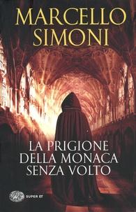 Marcello Simoni - La prigione della monaca senza volto.