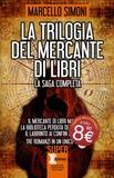 Marcello Simoni - La trilogia del mercante di libri - Il mercante di libri maledetti ; La biblioteca perduta dell'alchimista ; Il labirinto ai confini del mondo.