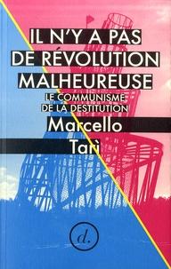 Marcello Tari - Il n y a pas de révolution malheureuse - Le communisme de la destitution.