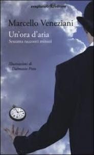 Marcello Veneziani - Un'ora d'aria - Sessanta racconti minuti.