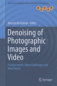 Marcelo Bertalmio - Denoising of Photographic Images and Video - Fundamentals, Open Challenges and New Trends.